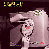 Haunted America - Kitzke, Torke, Hakola / Present Music