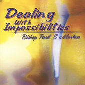 Bishop Paul S. Morton, Sr.: Dealing with Impossibilities