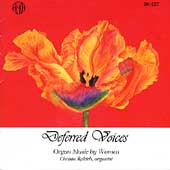 Deferred Voices - Organ Music by Women / Christa Rakich