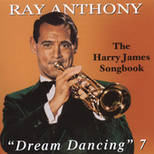 Ray Anthony: Dream Dancing, Vol. 7: Harry James Song