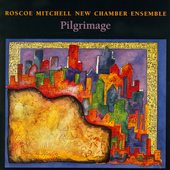 Pilgrimage / Roscoe Mitchell New Chamber Ensemble