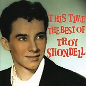 Troy Shondell: This Time: The Best of Troy Shondell *