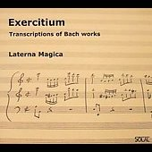 Exercitium - Transcriptions of Bach Works / Laterna Magica