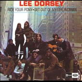 Lee Dorsey: Ride Your Pony/Get Out of My Life, Woman