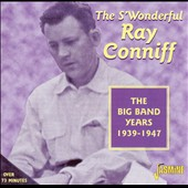 Ray Conniff: The S'Wonderful Ray Conniff: Big Band Years 1939-47