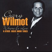 Gary Wilmot: Where Is Love and Other Great Show Tunes