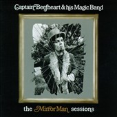 Captain Beefheart/Captain Beefheart & the Magic Band: The Mirror Man Sessions
