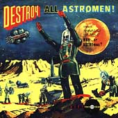 Man or Astro-man?: Destroy All Astromen!!