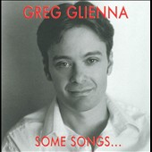 Greg Glienna: Some Songs...