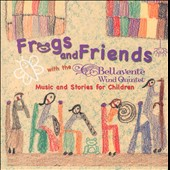 Frogs and Friends: Music and Stories for Children / Bellavente Wind Quintet