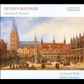 Dietrich Buxtehude: Cantatas & Sonatas / Le Concert Bris&eacute;; William Dongois, cornett & direction