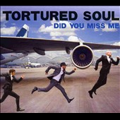 Tortured Soul: Did You Miss Me? *