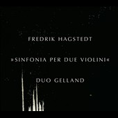 Fredrik Hagstedt: Works for 2 violins - Sinfonia; Movements I-IV; Depurazione / Duo Gelland