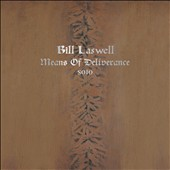 Bill Laswell (Bass Guitar): Means of Deliverance [Digipak]