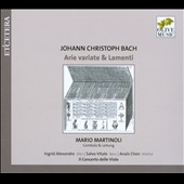 Johann Christoph Bach: Arie Variate & Lamenti / Ingrid Alexandre, alto; Salvo Vitale, Bass; Anais Chen, violin