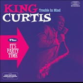 King Curtis: Trouble in Mind/It's Party Time [Bonus Tracks]