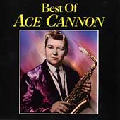Ace Cannon: The Best of Ace Cannon
