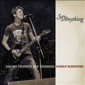 Say Anything: All My Friends Are Enemies: Early Rarities [Digipak]