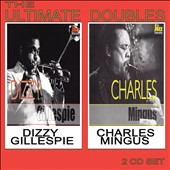 Dizzy Gillespie/Charles Mingus: Ultimate Doubles