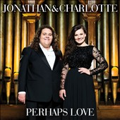 Jonathan & Charlotte: Perhaps Love *