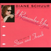 Diane Schuur: I Remember You: With Love to Stan and Frank [Digipak] *
