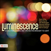 Luminescence: Works for Strings and Orchestra Brought to Light - Works by D. Kurtley, R. Burrell, R. Worthington, R. Bokhour, D. Burwasser & M, Schluger / Winston, Yaffe, Schwarz, Vronsky, conductors; Kiev Phil; Seattle SO; Warsaw NPO