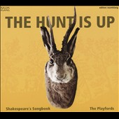 The Hunt is Up: Shakespeare's Songbook - Tunes and ballads from the plays of William Shakespeare / The Playbords