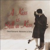 Various Artists: A  Kiss is Still a Kiss: Great Romantic Memories In Song