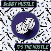 Bobby Hustle: It's the Hustle