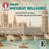 Vaughan Williams: Concerto for Two Pianos; A London Symphony (1920 Version) / John Lenehan, piano; Leon McCawley, piano. Royal Scottish Nat'l Orch., Yates