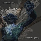 UNschooLED: Hymns for Robots