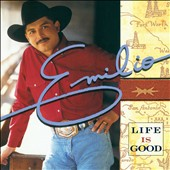 Emilio Navaira: Life Is Good