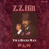 Z.Z. Hill: I'm a Blues Man