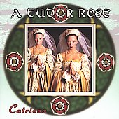 Catriona: A Tudor Rose: Authentic Music from the 16th Century