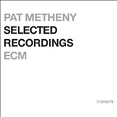 Pat Metheny: Selected Recordings (Rarum IX)