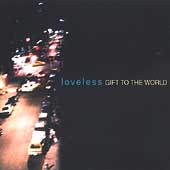 The Loveless: Gift to the World