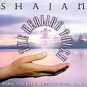 Shajan: The Healing Touch: Music for Reiki and Meditation, Vol. 2