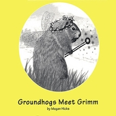 Megan Hicks: Groundhogs Meet Grimm