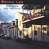 Bryan Lee: Katrina Was Her Name