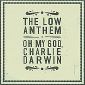 The Low Anthem: Oh My God, Charlie Darwin [Digipak]