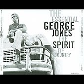 George Jones: The Essential George Jones: The Spirit of Country