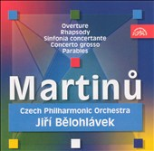 Martinu: Overture; Rhapsody; Sinfonia concertante; Concerto grosso; Parables