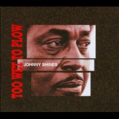 Johnny Shines: Too Wet To Plow [Digipak]