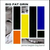 Jamie Begian/Jamie Begian Big Band: Big Fat Grin *