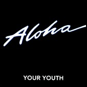 Your Youth: Aloha [EP] [Digipak] *