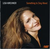 Something to Sing About - Songs by Archer, Jackson, Ives, Chilhara, Corigliano, Rorem, Adms et a. / Lisa Kirchner, soprano; Sherwin Irby, piano