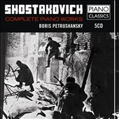 Shostakovich: Complete Piano Works / Boris Petrushznsky, piano [5 CDs for the price of 2]