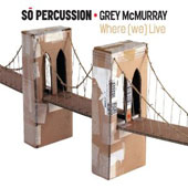 Where (we) Live - McMurray, Beach, Quillen and Sliwinski / So Percussion