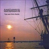 Tom and Chris Kastle: Earthways, Waterways