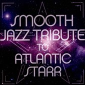 The Smooth Jazz All Stars: Smooth Jazz Tribute To Atlantic Starr *
